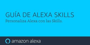 Alexa Skills cómo configurarlas