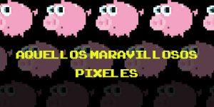 Aquellos maravillosos píxeles