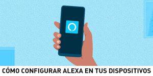 Configura Alexa en tus dispositivos